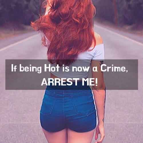 If being Hot is now a Crime, ARREST ME!