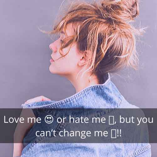 Love me 😍 or hate me 🖤, but you can't change me 🙅!!