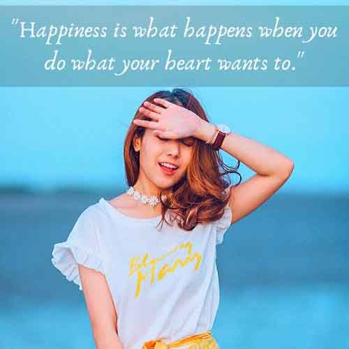 Happiness is what happens when you do what your heart wants to.