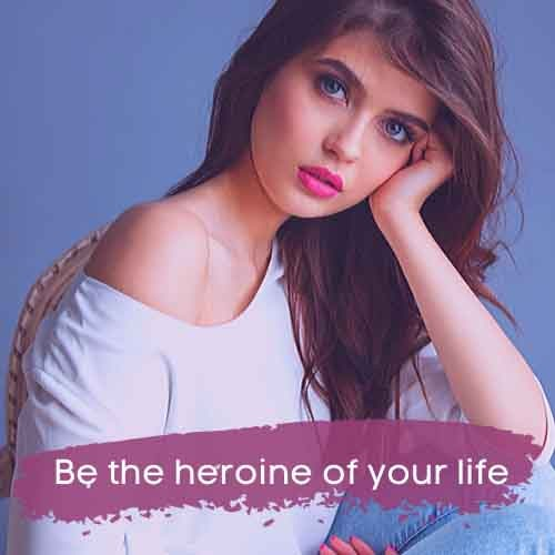 Be the heroine of your life