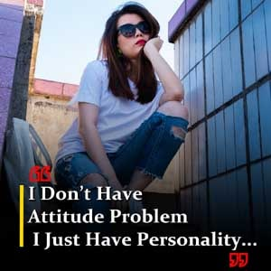 I Don't Have Attitude Problem I Just Have Personality...