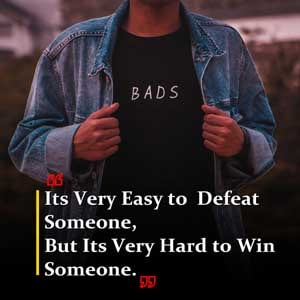 Itz very easy to defeat someone , but itz very hard to win someone.