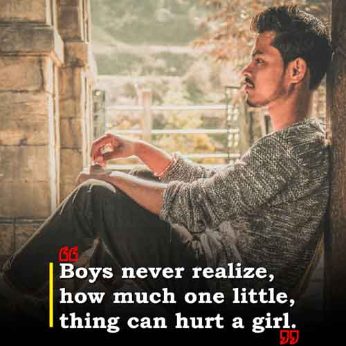 Boys never realize how much one little thing can hurt a girl.