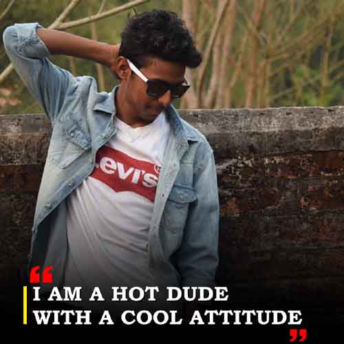 I am a hot dude with a cool attitude.